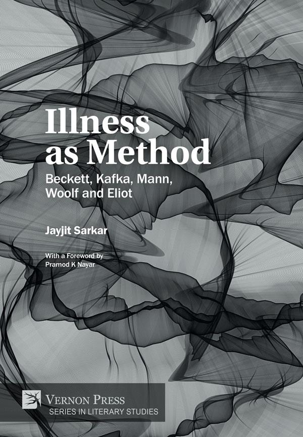Vernon Press - Illness as Method: Beckett, Kafka, Mann, Woolf and